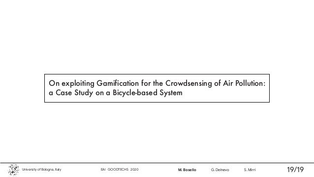 On exploiting Gamification for the Crowdsensing of Air Pollution: a Case Study on a Bicycle-based System University of Bol...