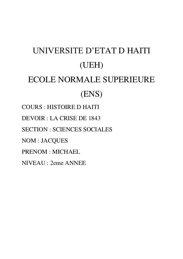 UNIVERSITE D'ETAT D HAITI (UEH) ECOLE NORMALE SUPERIEURE (ENS) COURS : HISTOIRE D HAITI DEVOIR : LA CRISE DE 1843 SECTION ...