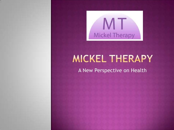 Mickel therapy<br />A New Perspective on Health<br />