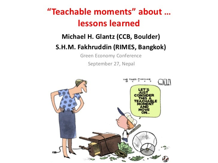 """Teachable moments"" about …       lessons learned   Michael H. Glantz (CCB, Boulder) S.H.M. Fakhruddin (RIMES, Bangkok)   ..."
