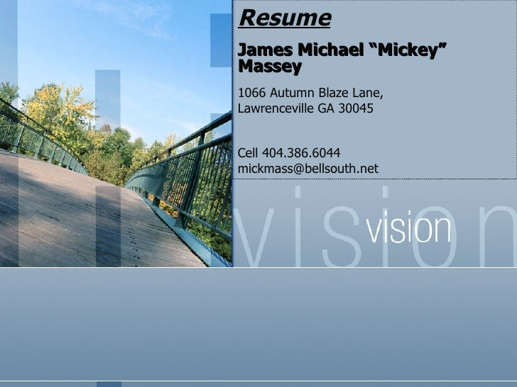 "Resume James Michael ""Mickey"" Massey 1066 Autumn Blaze Lane,  Lawrenceville GA 30045 Cell 404.386.6044  [email_address]"