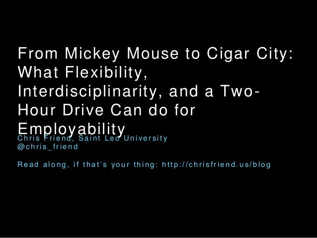 From Mickey Mouse to Cigar City: What Flexibility, Interdisciplinarity, and a Two- Hour Drive Can do for EmployabilityC h ...