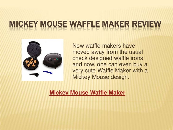 MICKEY MOUSE WAFFLE MAKER REVIEW               Now waffle makers have               moved away from the usual             ...