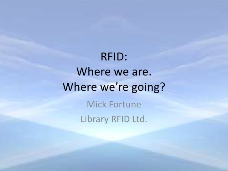 RFID:  Where we are. Where we're going?      Mick Fortune    Library RFID Ltd.