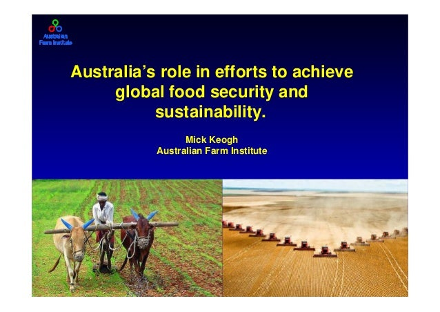 Australia's role in efforts to achieve global food security and sustainability. Mick Keogh Australian Farm Institute  1