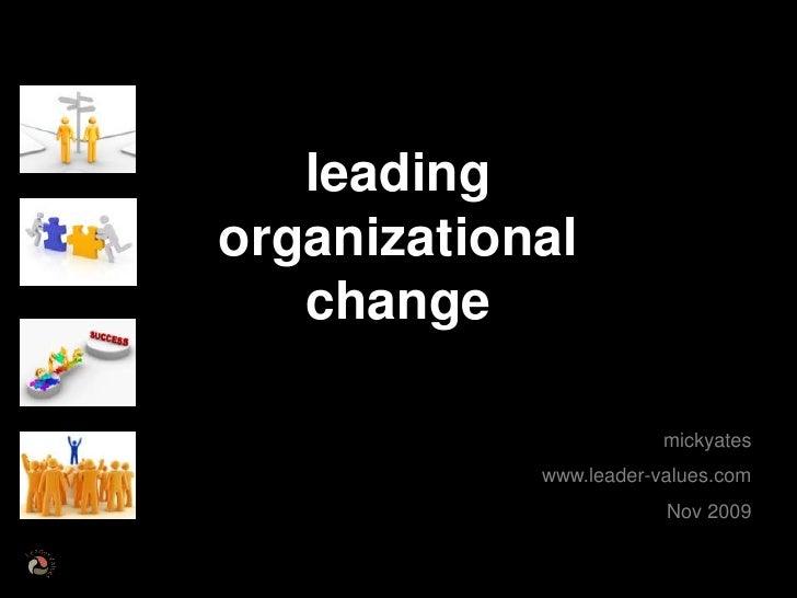 leading<br />organizational<br />change<br />mickyates<br />www.leader-values.com<br />Nov 2009<br />