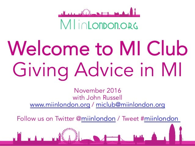 November 2016 with John Russell www.miinlondon.org / miclub@miinlondon.org Follow us on Twitter @miinlondon / Tweet #miinl...