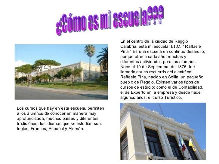 """En el centro de la ciudad de Reggio                                                Calabria, està mi escuela: I.T.C. """" Raf..."""