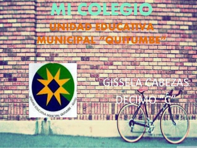 """MI COLEGIO UNIDAD EDUCATIVA MUNICIPAL """"QUITUMBE"""" GISSELA CABEZAS DECIMO """"C"""""""