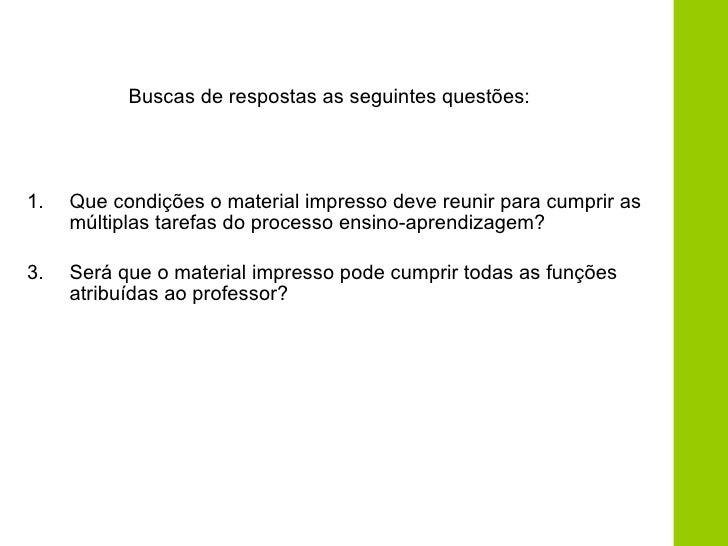 Buscas de respostas as seguintes questões: <ul><li>Que condições o material impresso deve reunir para cumprir as múltiplas...
