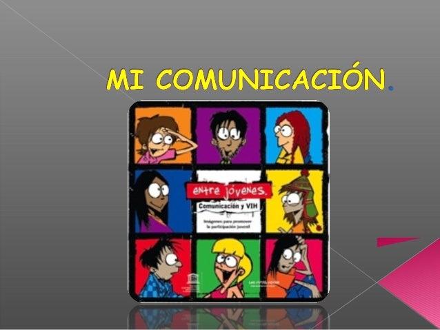 La comunicación nos facilita, el transmitir emociones,tristezas, felicidades, ideas, enojos. También noscomunicamos con nu...