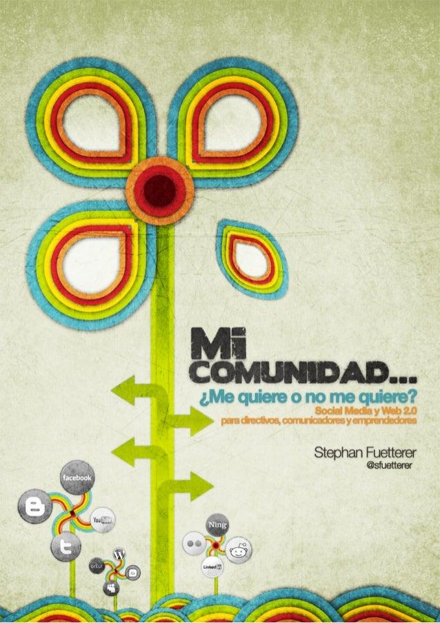 MI COMUNIDAD…¿Me quiere o no me quiere?Social Media y Web 2.0para directivos, comunicadores y emprendedores