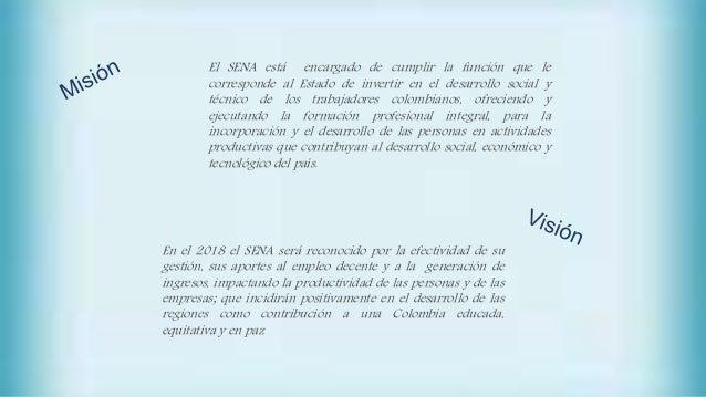 El SENA está encargado de cumplir la función que le corresponde al Estado de invertir en el desarrollo social y técnico de...
