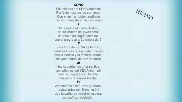 CORO Estudiantes del SENA adelante Por Colombia luchad con amor Con el ánimo noble y radiante Transformémosla en mundo mej...