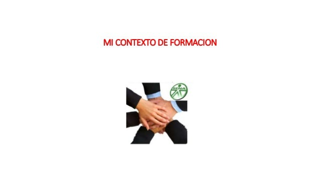 MI CONTEXTO DE FORMACION