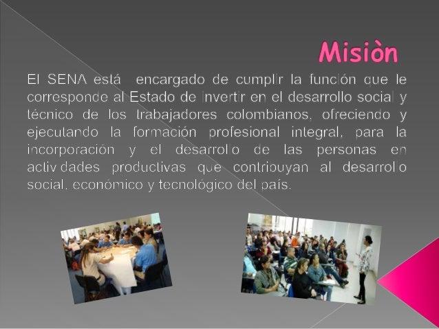 El SENA esta encargado de cumplir la funcion que le corresponde al Estado de invertir en el desarrollo social y tecnico de...
