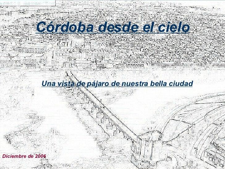 Córdoba desde el cielo Una vista de pájaro de nuestra bella ciudad Diciembre de 2006