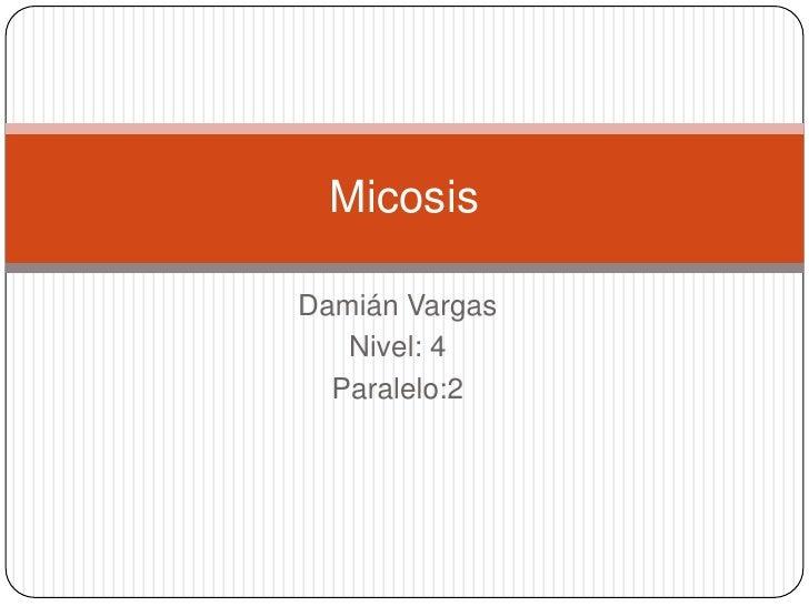 MicosisDamián Vargas   Nivel: 4  Paralelo:2