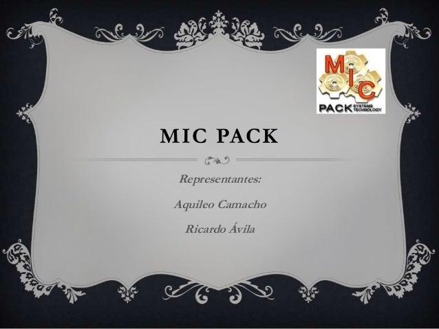 MIC PACK Representantes: Aquileo Camacho Ricardo Ávila