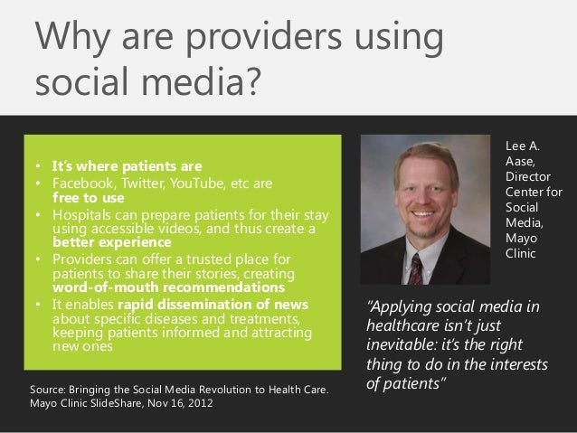 •It's where patients are  •Facebook, Twitter, YouTube, etc are free to use  •Hospitals can prepare patients for their stay...