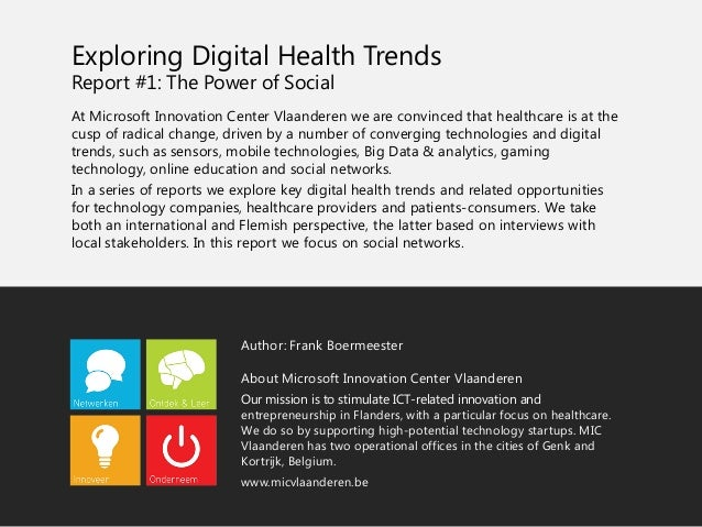 Exploring Digital Health Trends  Report #1: The Power of Social  At Microsoft Innovation Center Vlaanderen we are convince...
