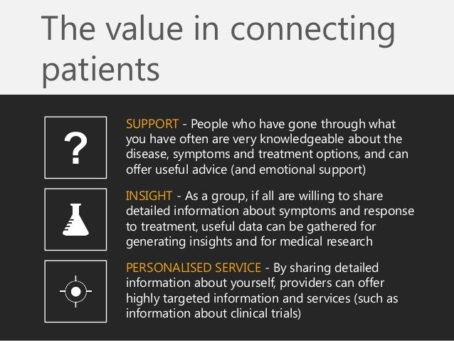 The value in connecting patients  SUPPORT - People who have gone through what you have often are very knowledgeable about ...