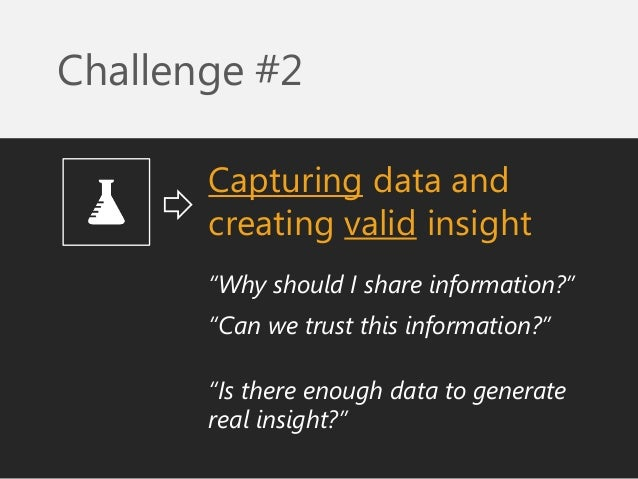 """Capturing data and creating valid insight  Challenge #2  """"Why should I share information?""""  """"Can we trust this information..."""