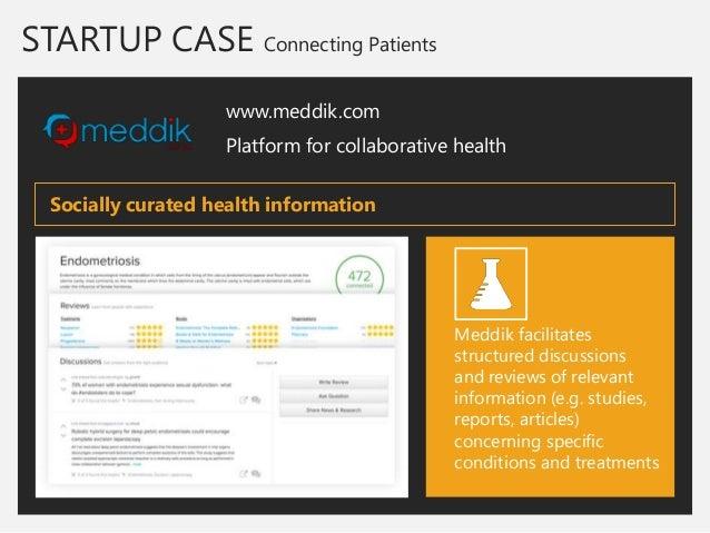 STARTUP CASE Connecting Patients  www.meddik.com  Platform for collaborative health  Meddik facilitates structured discuss...