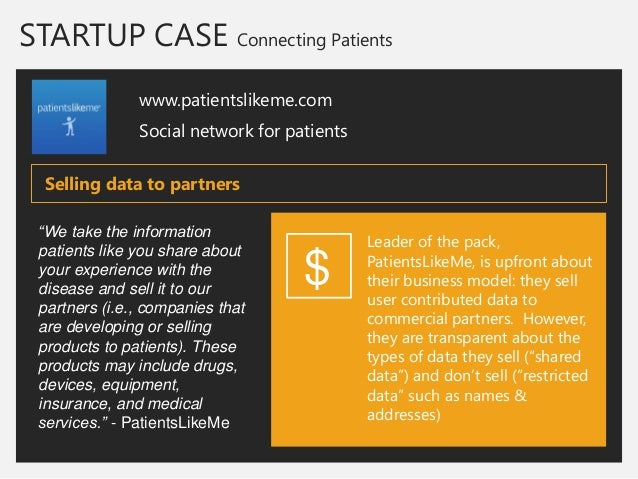 STARTUP CASE Connecting Patients  www.patientslikeme.com  Social network for patients  Leader of the pack, PatientsLikeMe,...
