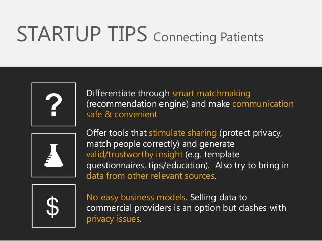 STARTUP TIPS Connecting Patients  Differentiate through smart matchmaking (recommendation engine) and make communication s...