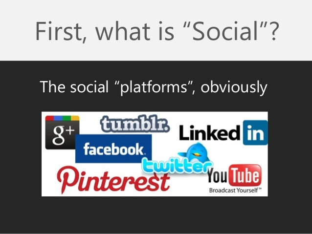 """First, what is """"Social""""?  The social """"platforms"""", obviously"""