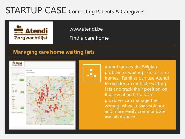 STARTUP CASE Connecting Patients & Caregivers  www.atendi.be  Find a care home  Atendi tackles the Belgian problem of wait...