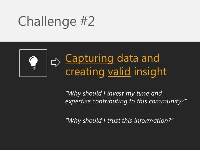 """Challenge #2  Capturing data and creating valid insight  """"Why should I invest my time and expertise contributing to this c..."""