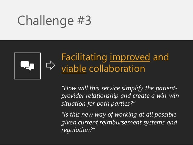 """Challenge #3  Facilitating improved and viable collaboration  """"How will this service simplify the patient- provider relati..."""