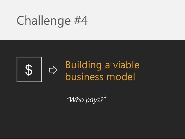 """Building a viable business model  Challenge #4  """"Who pays?""""  $"""