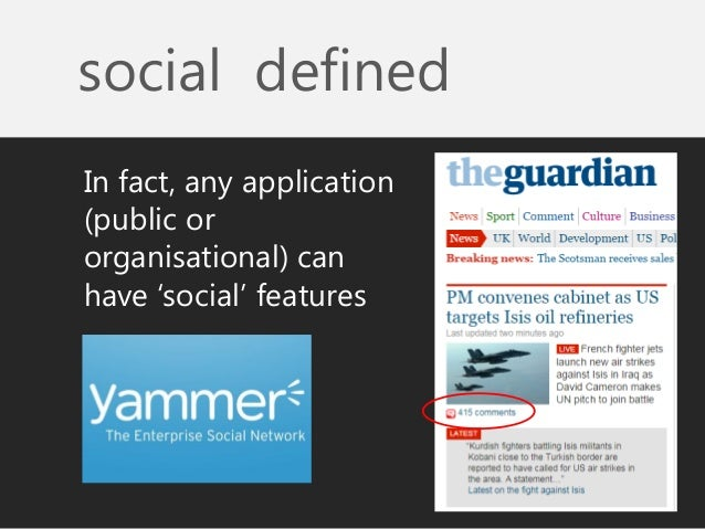 social defined  In fact, any application (public or organisational) can have 'social' features