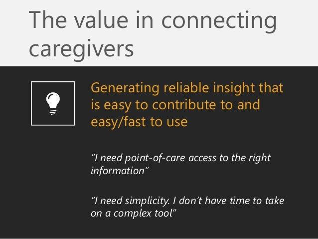 """The value in connecting caregivers  Generating reliable insight that is easy to contribute to and easy/fast to use  """"I nee..."""
