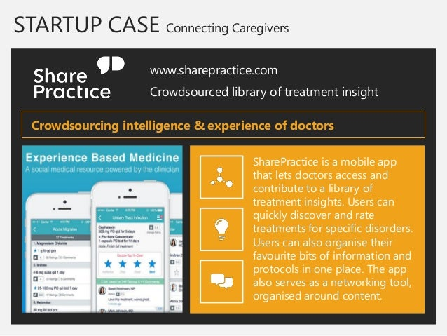 STARTUP CASE Connecting Caregivers  www.sharepractice.com  Crowdsourced library of treatment insight  SharePractice is a m...
