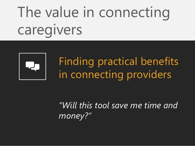 """The value in connecting caregivers  Finding practical benefits in connecting providers  """"Will this tool save me time and m..."""