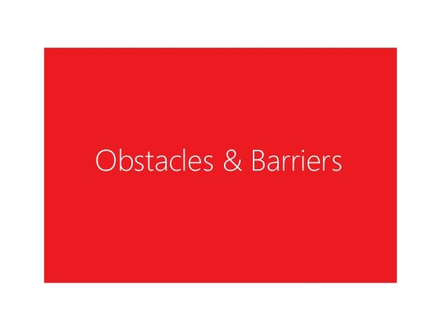 Obstacles & Barriers