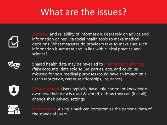What are the issues?  Accuracy and reliability of information. Users rely on advice and information gained via social heal...