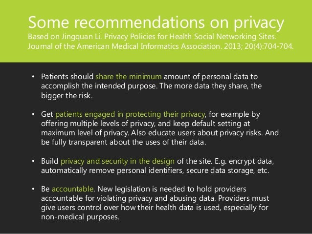 Some recommendations on privacy Based on Jingquan Li. Privacy Policies for Health Social Networking Sites. Journal of the ...