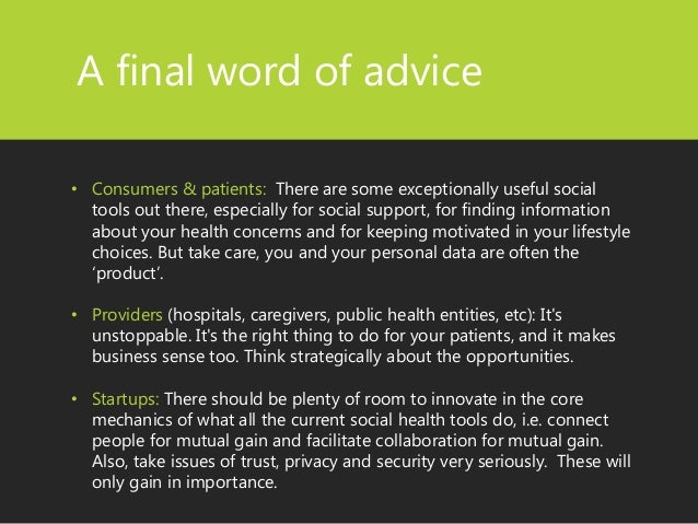 A final word of advice  •Consumers & patients: There are some exceptionally useful social tools out there, especially for ...