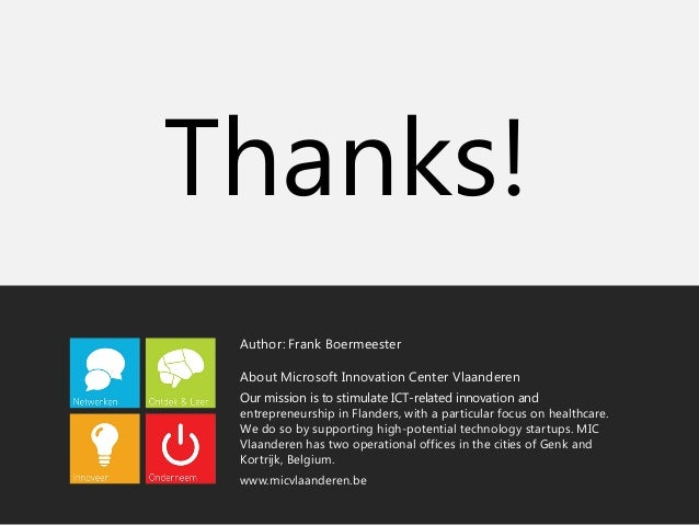 Thanks!  Author: Frank Boermeester  About Microsoft Innovation Center Vlaanderen  Our mission is to stimulate ICT-related ...