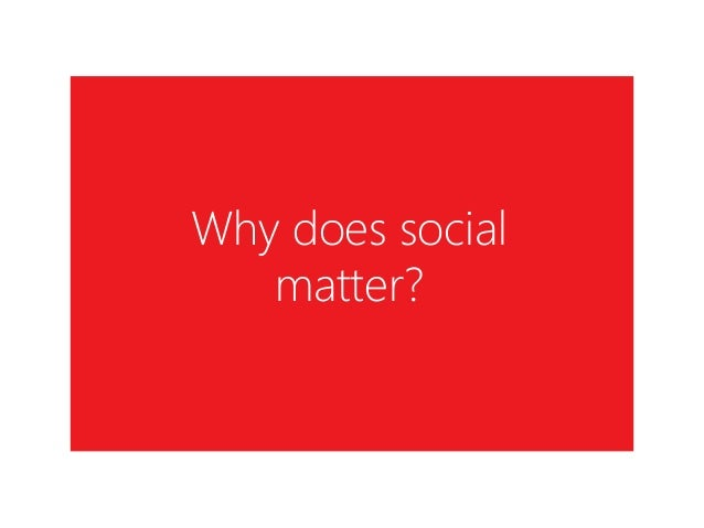 Why does social matter?