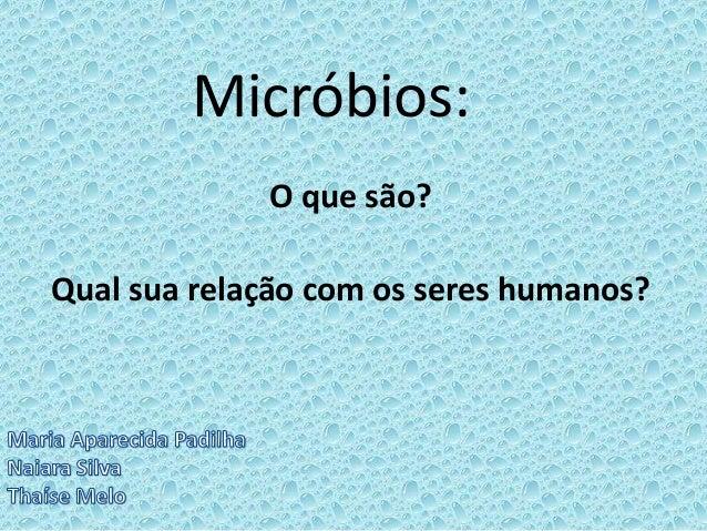 Micróbios: O que são? Qual sua relação com os seres humanos?