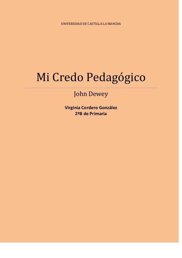 UNIVERSIDAD DE CASTILLA LA MANCHAMi Credo Pedagógico           John Dewey      Virginia Cordero González           2ºB de ...