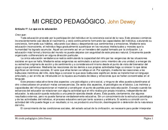 Mi credo pedagógico. John Dewey Página 1 1 MI CREDO PEDAGÓGICO. John Dewey Artículo 1º: Lo que es la educación Creo que: T...
