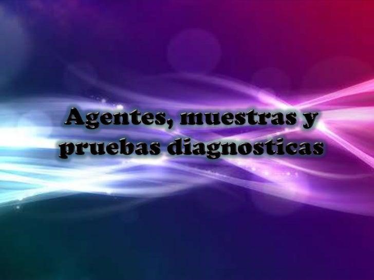 Agentes, muestras y pruebas diagnosticas<br />