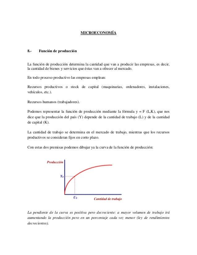 MICROECONOMÍA 8.- Función de producción La función de producción determina la cantidad que van a producir las empresas, es...